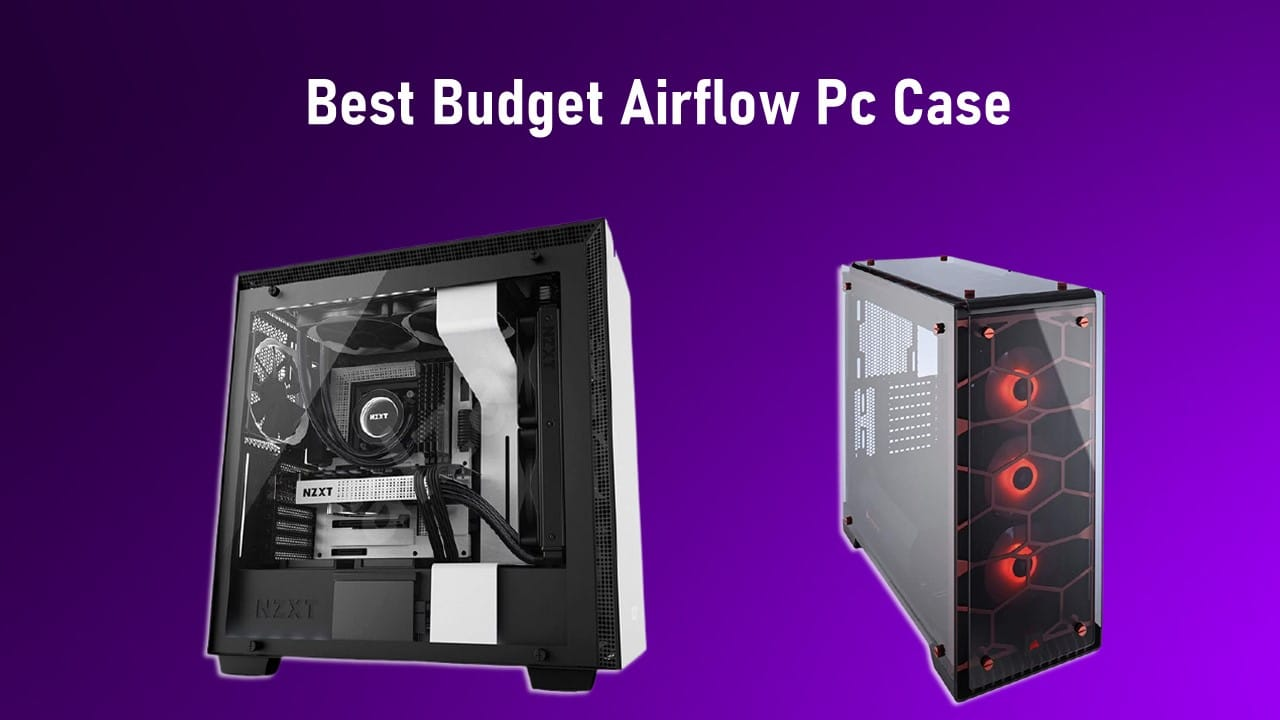 Best Budget Airflow Pc Case