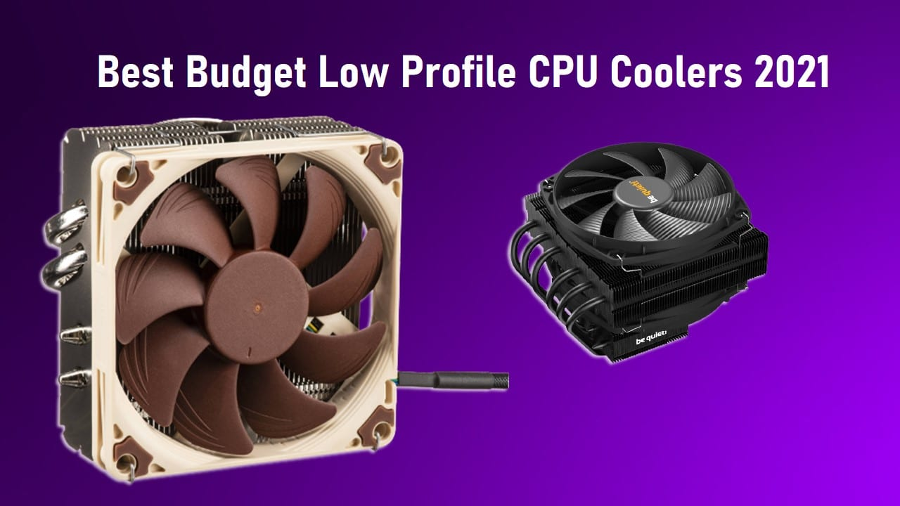 Best Budget Low Profile CPU Coolers 2021
