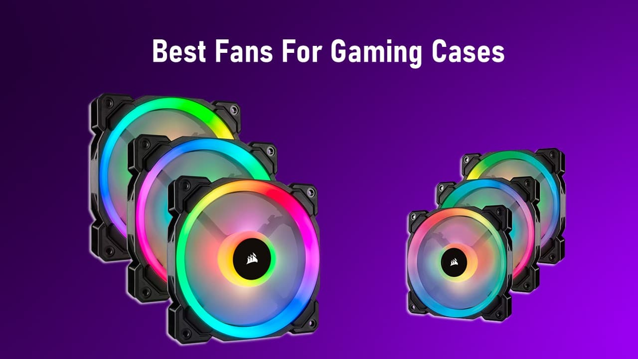 Best Fans For Gaming Cases