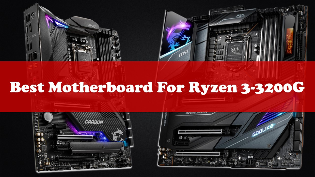 Best Motherboard For Ryzen 3-3200G