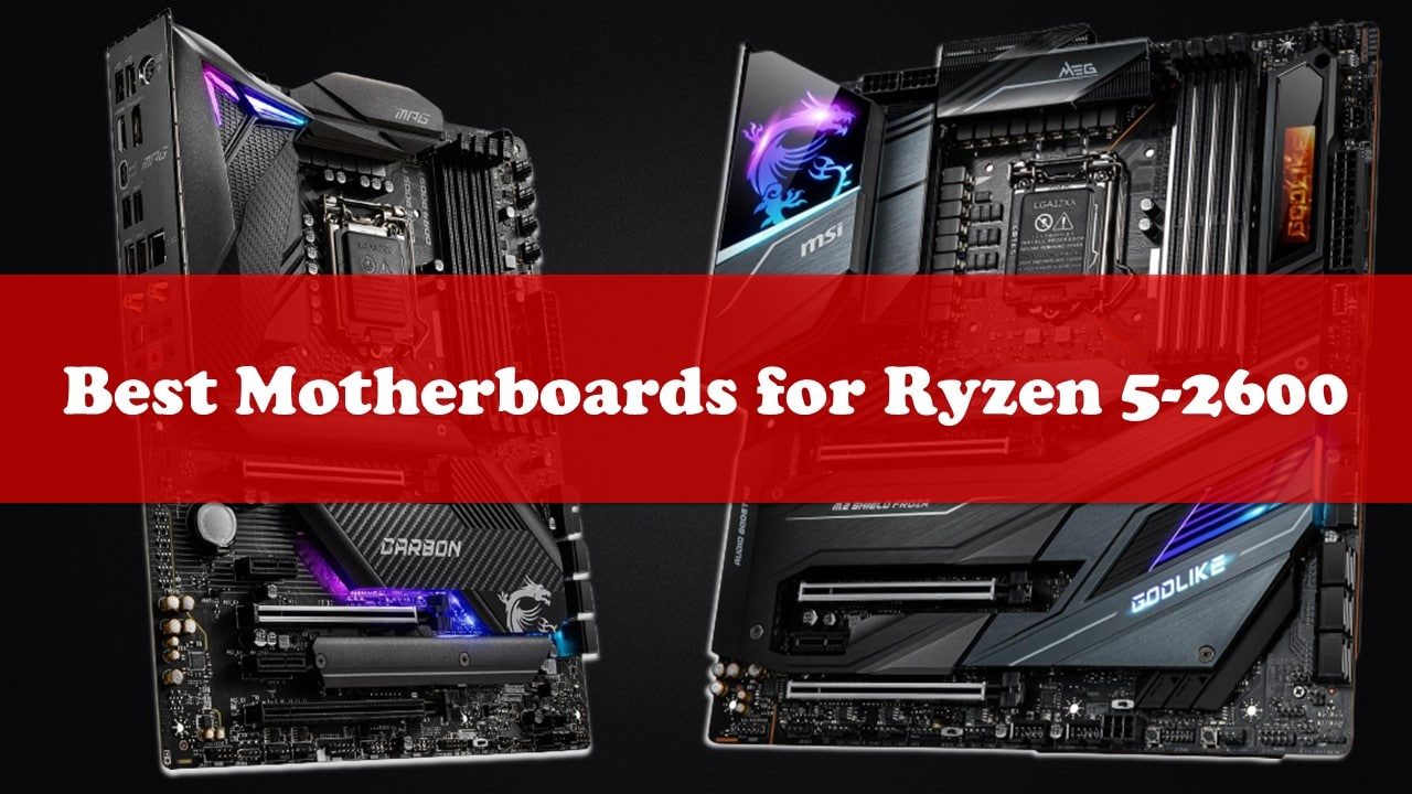 Best Motherboards For Ryzen 5-2600