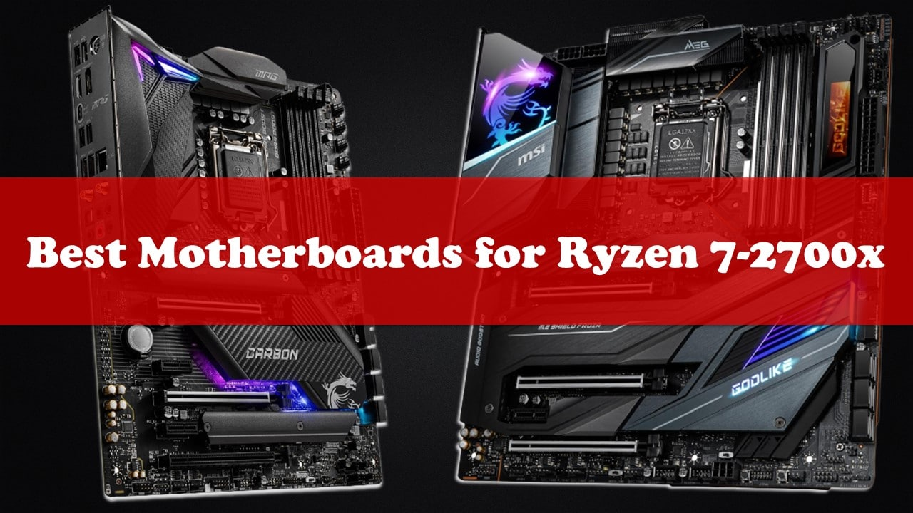 Best Motherboards For Ryzen 7-2700X