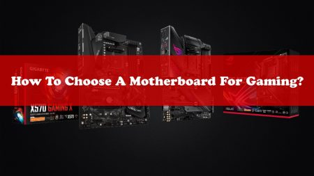 How to Choose a Motherboard For Gaming?