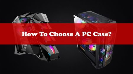 How to Choose A PC Case?