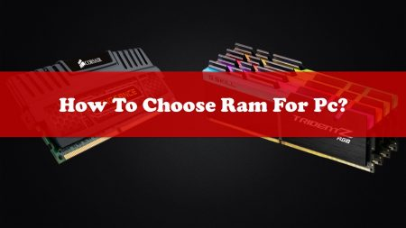 How To Choose Ram For Pc?