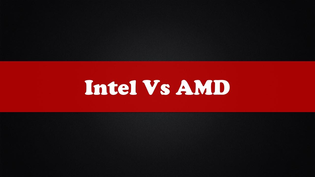 Intel vs AMD?